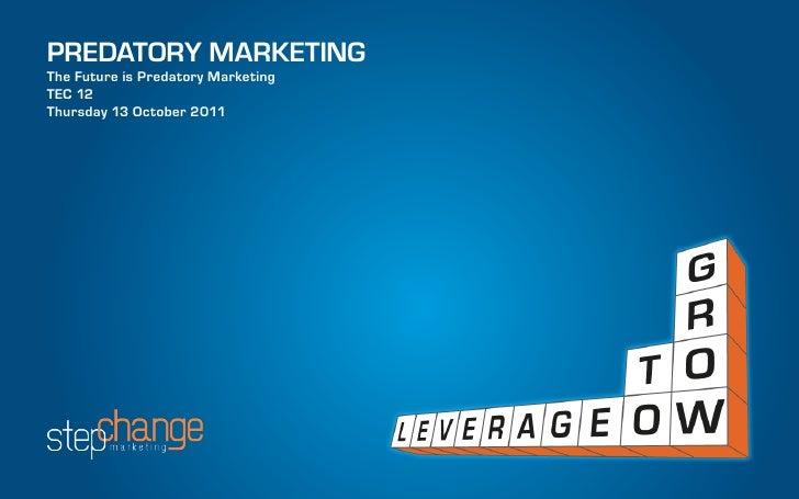 PREDATORY MARKETINGThe Future is Predatory MarketingTEC 12Thursday 13 October 2011