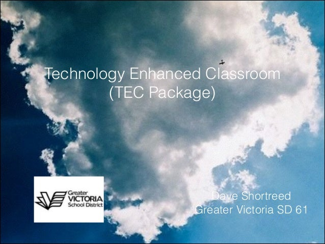 Technology Enhanced Classroom (TEC Package)  Dave Shortreed Greater Victoria SD 61