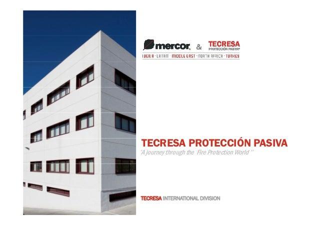 TECRESA PROTECCIÓN PASIVA Ó  ''A journey through the Fire Protection World ''  TECRESA INTERNATIONAL DIVISION