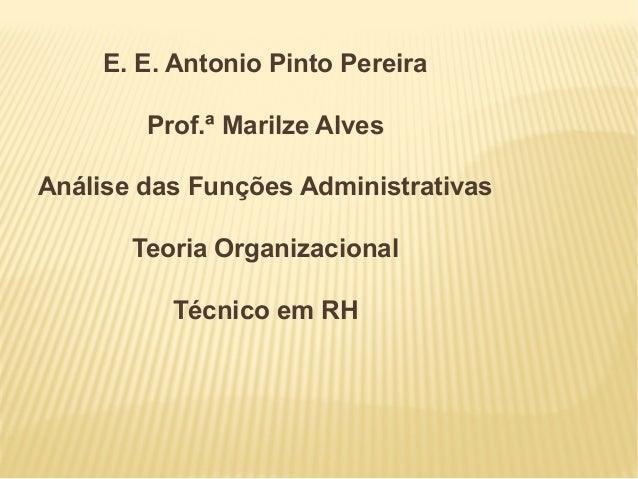 E. E. Antonio Pinto Pereira        Prof.ª Marilze AlvesAnálise das Funções Administrativas       Teoria Organizacional    ...
