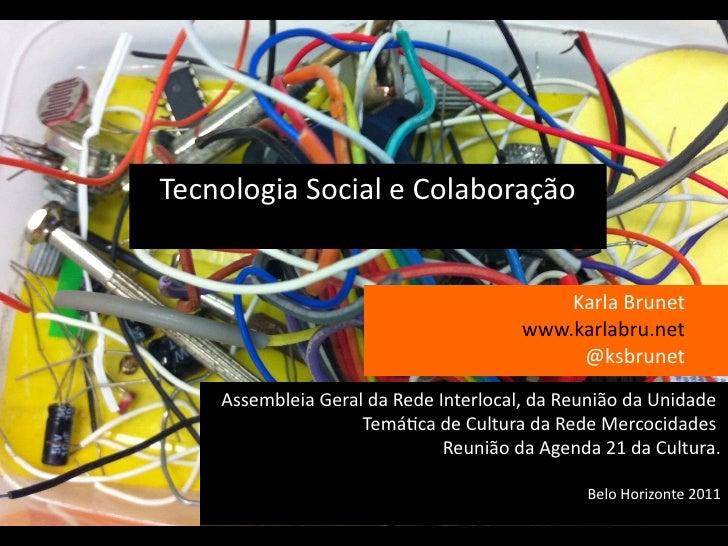 Tecnologia Social e Colaboraçao                   s                                          Karla Brunet                 ...