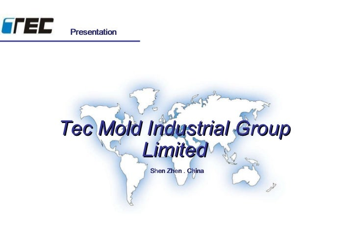 Tec Mold Industrial Group Limited Shen Zhen . China Presentation