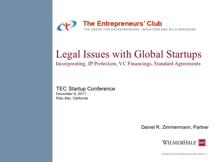 Legal Issues with Global Startups : Incorporating, IP Protection, VC Financings, Standard Agreements