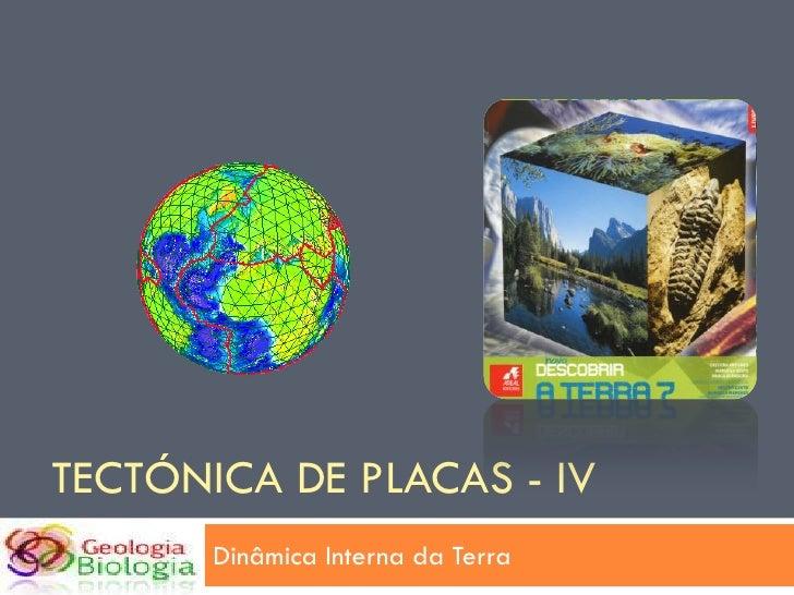 TECTÓNICA DE PLACAS - IV        Dinâmica Interna da Terra