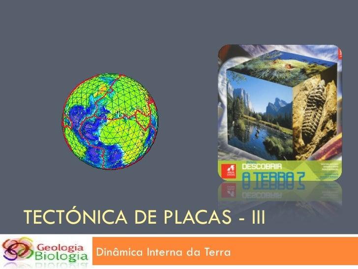 TECTÓNICA DE PLACAS - III Dinâmica Interna da Terra