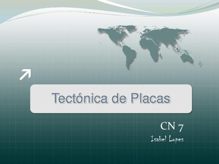 Tectónica de Placas                   CN 7                Isabel Lopes