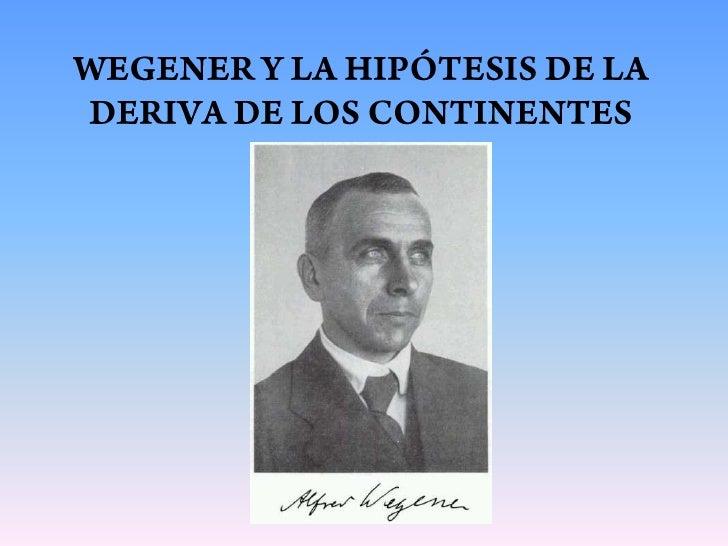 WEGENER Y LA HIPÓTESIS DE LA DERIVA DE LOS CONTINENTES<br />
