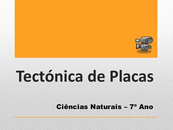 Tectónica de Placas     Ciências Naturais – 7º Ano