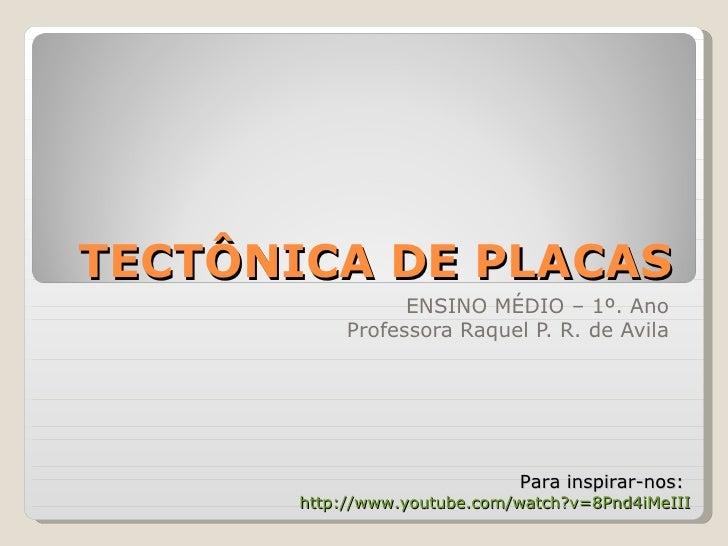 TECTÔNICA DE PLACAS                  ENSINO MÉDIO – 1º. Ano            Professora Raquel P. R. de Avila                   ...