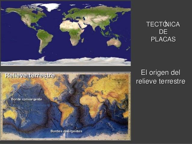 TECTÓNICATECTÓNICA DEDE PLACASPLACAS El origen delEl origen del relieve terrestrerelieve terrestre Relieve terrestreReliev...