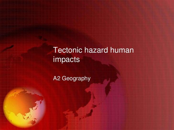 Tectonic hazard humanimpactsA2 Geography