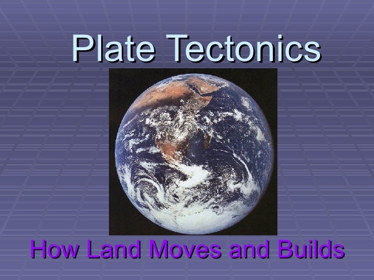 Plate Tectonics How Land Moves and Builds