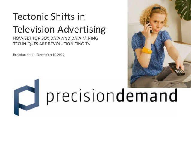 Confidential & ProprietaryTectonic Shifts inTelevision AdvertisingHOW SET TOP BOX DATA AND DATA MININGTECHNIQUES ARE REVOL...