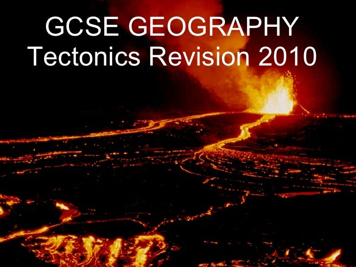 GCSE GEOGRAPHY Tectonics Revision 2010