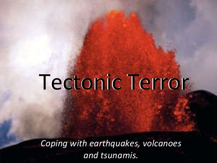 Coping with earthquakes, volcanoes and tsunamis. Tectonic Terror Tectonic Terror