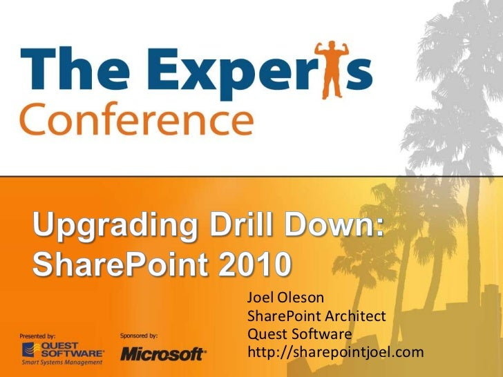 Upgrading Drill Down:SharePoint 2010<br />Joel Oleson<br />SharePoint Architect<br />Quest Software<br />http://sharepoint...