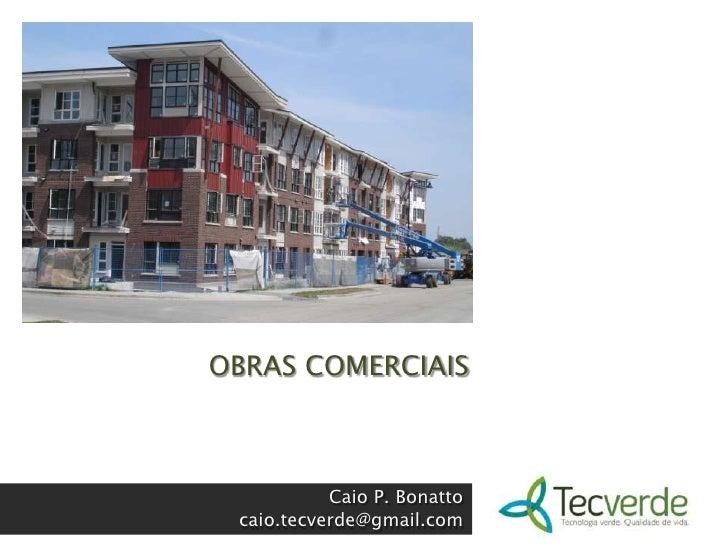 OBRAS COMERCIAIS<br />Caio P. Bonatto<br />caio.tecverde@gmail.com<br />