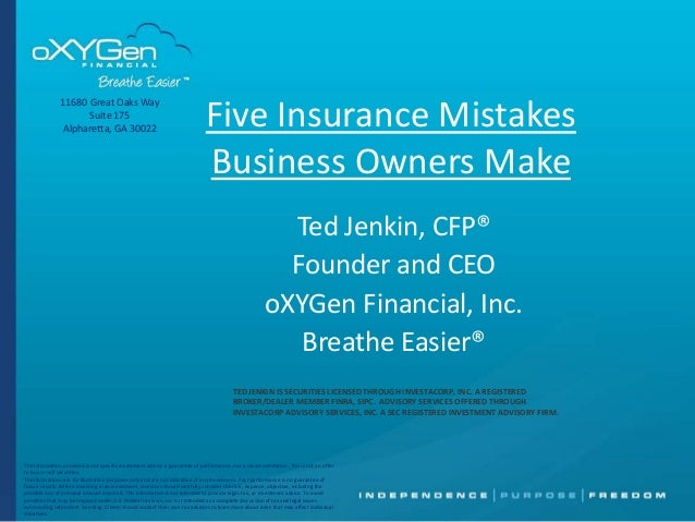 11680 Great Oaks Way Suite 175 Alpharetta, GA 30022  Five Insurance Mistakes Business Owners Make Ted Jenkin, CFP® Founder...
