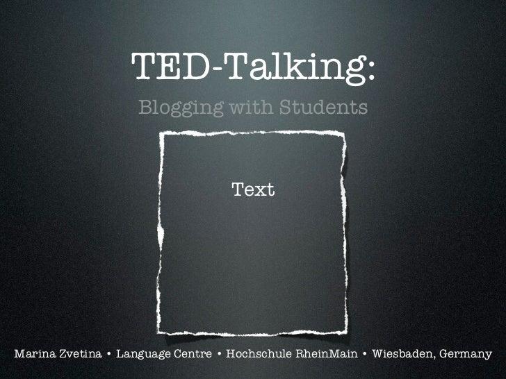 TED-Talking:                   Blogging with Students                                  TextMarina Zvetina • Language Centr...