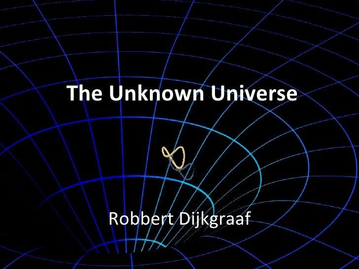 The Unknown Universe Robbert Dijkgraaf