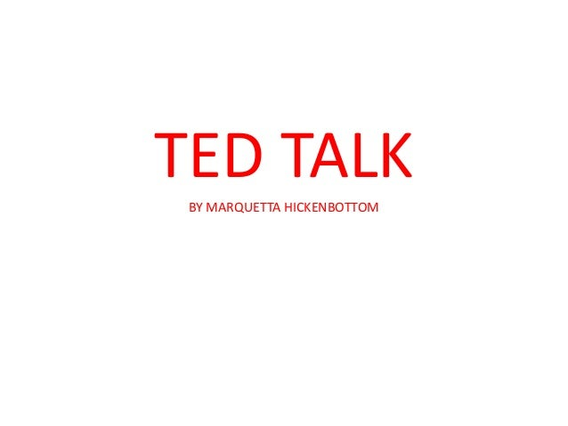 TED TALK BY MARQUETTA HICKENBOTTOM