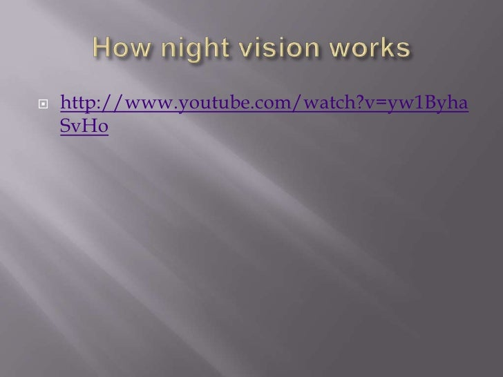 How night vision works<br />http://www.youtube.com/watch?v=yw1ByhaSvHo<br />