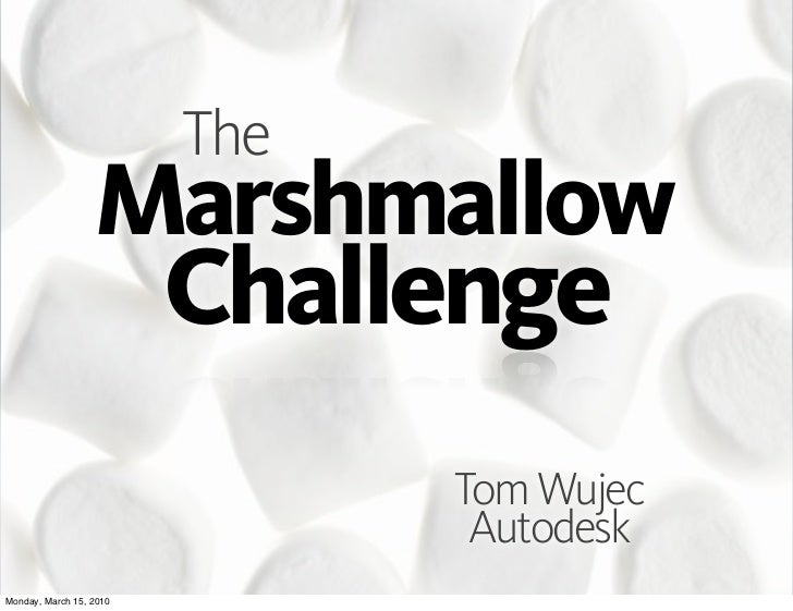 The                  Marshmallow                         Challenge                               Tom Wujec                ...