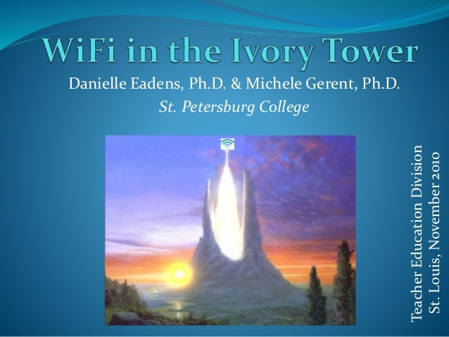 Danielle Eadens, Ph.D. & Michele Gerent, Ph.D. St. Petersburg College TeacherEducationDivision St.Louis,November2010