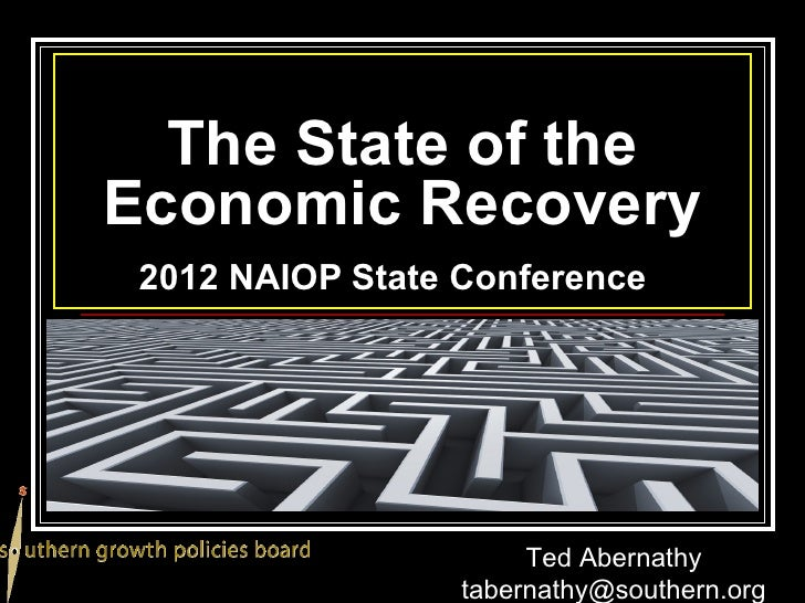 The State of theEconomic Recovery 2012 NAIOP State Conference                       Ted Abernathy                  taberna...