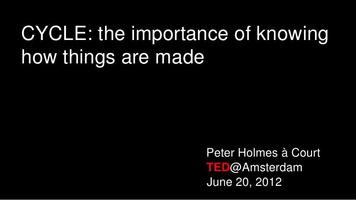 CYCLE: the importance of knowinghow things are made                   Peter Holmes à Court                   TED@Amsterdam...