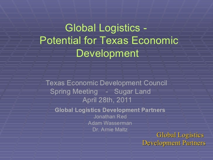 Global Logistics -  Potential for Texas Economic Development Texas Economic Development Council  Spring Meeting  -  Sugar ...
