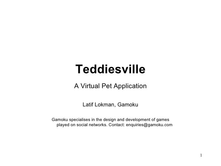 <ul><li>Teddiesville </li></ul><ul><li>A Virtual Pet Application </li></ul><ul><li>Latif Lokman, Gamoku </li></ul><ul><li>...