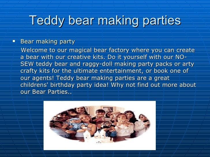 Teddy bear making parties <ul><li>Bear making party  </li></ul><ul><li>Welcome to our magical bear factory where you can c...