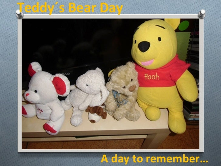 Teddy´s Bear Day            A day to remember…