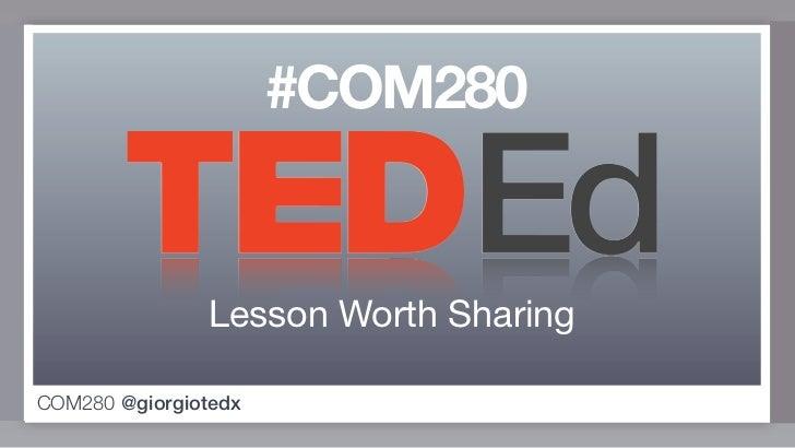 #COM280               Lesson Worth SharingCOM280 @giorgiotedx