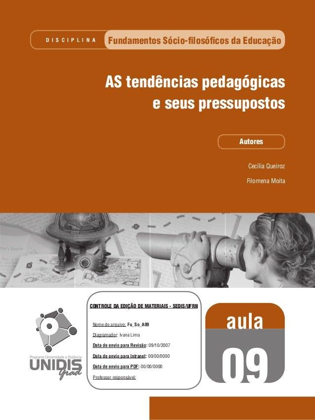 Cecília Queiroz Filomena Moita Fundamentos Sócio-filosóficos da EducaçãoD I S C I P L I N A AS tendências pedagógicas e se...