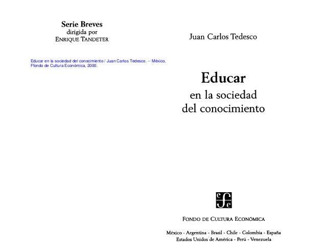 Educar en la sociedad del conocimiento / Juan Carlos Tedesco. -- México, Ffondo de Cultura Económica, 2000.