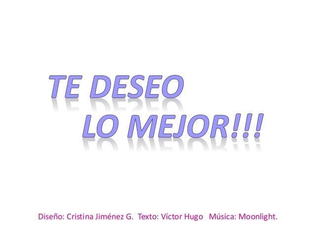 Diseño: Cristina Jiménez G. Texto: Víctor Hugo Música: Moonlight.