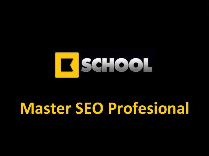 Master SEO Profesional 2012 KSchool Presentación del  Master SEO Profesional