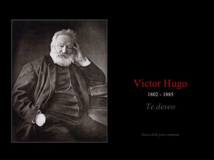 1802 - 1885 Victor Hugo Te deseo Hacer click para continuar