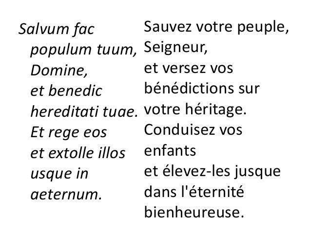Per singulos dies benedicimus te ; et laudamus nomen tuum in saeculum, et in saeculum saeculi. Chaque jour nous vous bénis...