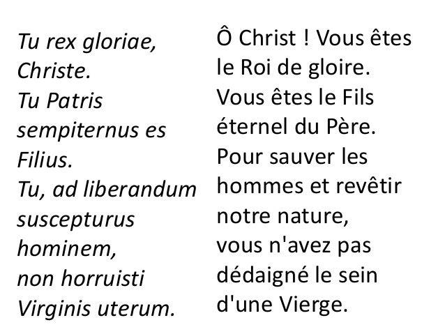 Tu, devicto mortis aculeo, aperuisti credentibus regna caelorum. Tu ad dexteram Dei sedes, in gloria Patris. Vous avez bri...