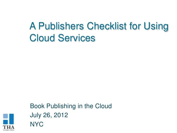 A Publishers Checklist for UsingCloud ServicesBook Publishing in the CloudJuly 26, 2012NYC