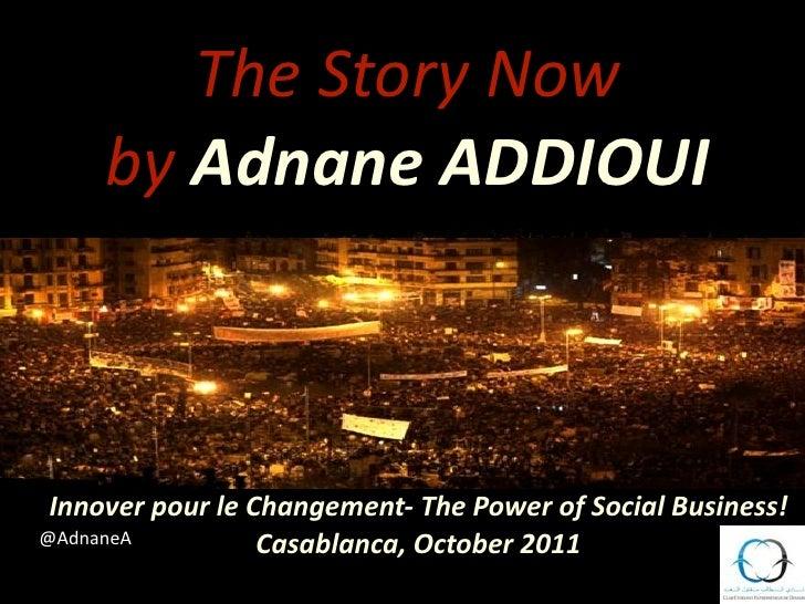 TheStoryNow     byAdnaneADDIOUI InnoverpourleChangement‐ThePowerofSocialBusiness!@AdnaneA          Casablanca...