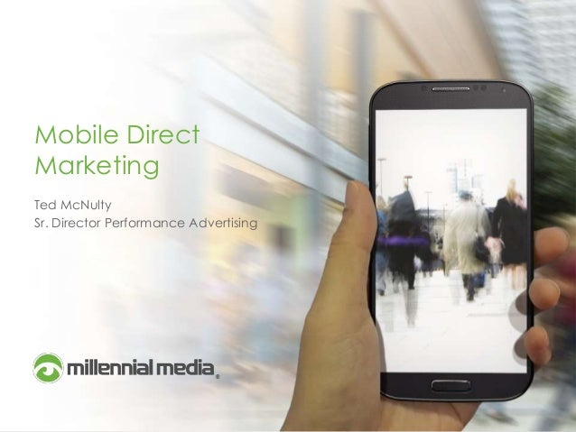 Mobile Direct Marketing Ted McNulty Sr. Director Performance Advertising