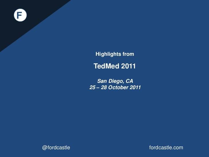 F                    Highlights from                   TedMed 2011                     San Diego, CA                  25 –...