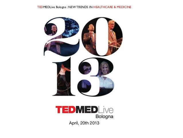 TEDMEDLive Bologna : NEW TRENDS IN HEALTHCARE & MEDICINEApril, 20th 2013