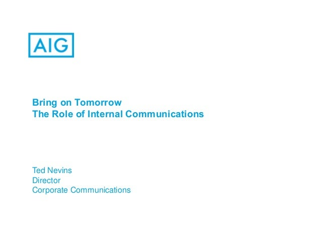 Bring on Tomorrow The Role of Internal Communications Ted Nevins Director Corporate Communications