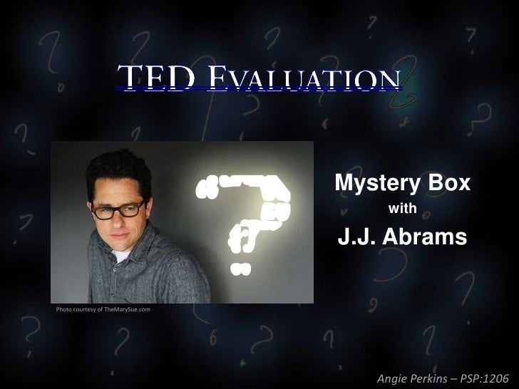 Mystery Box                                        with                                   J.J. AbramsPhoto courtesy of The...