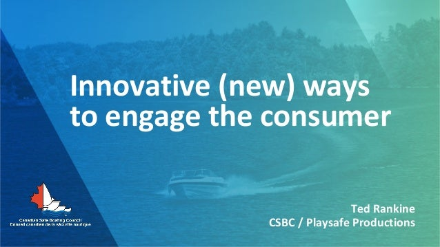 Innovative (new) ways to engage the consumer Ted Rankine CSBC / Playsafe Productions
